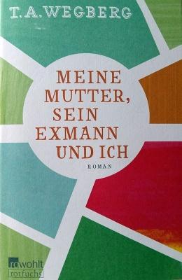 """T. A. Wegberg, """"Meine Mutter, sein Exmann und ich"""" Cover"""