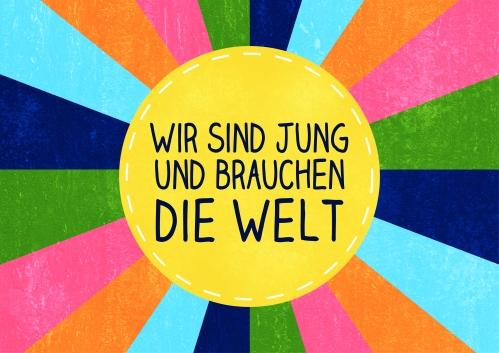 """bunt strahliger Hintergrund auf dem ein gelber Kreisflicken """"genäht"""" ist. Darauf steht in dunkelblauer Schrift """"Wir sind jung und brauchen die Welt"""""""